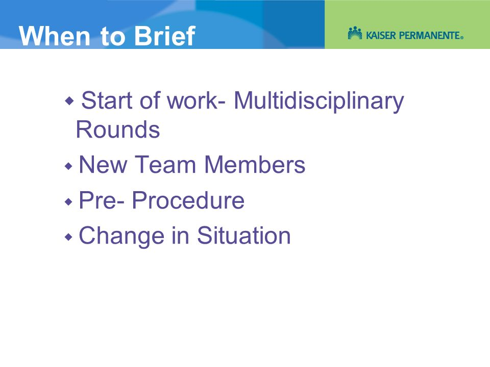 When to Brief  Start of work- Multidisciplinary Rounds