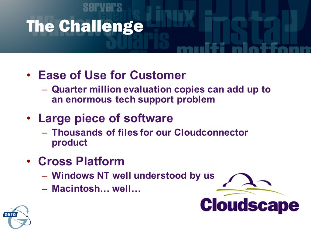 The Challenge Ease of Use for Customer Large piece of software
