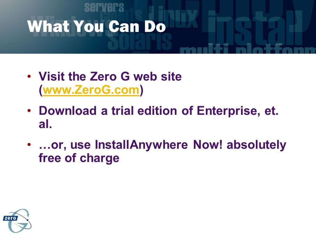 What You Can Do Visit the Zero G web site (www.ZeroG.com)