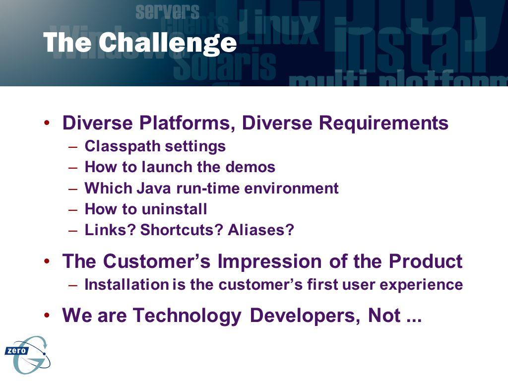 The Challenge Diverse Platforms, Diverse Requirements