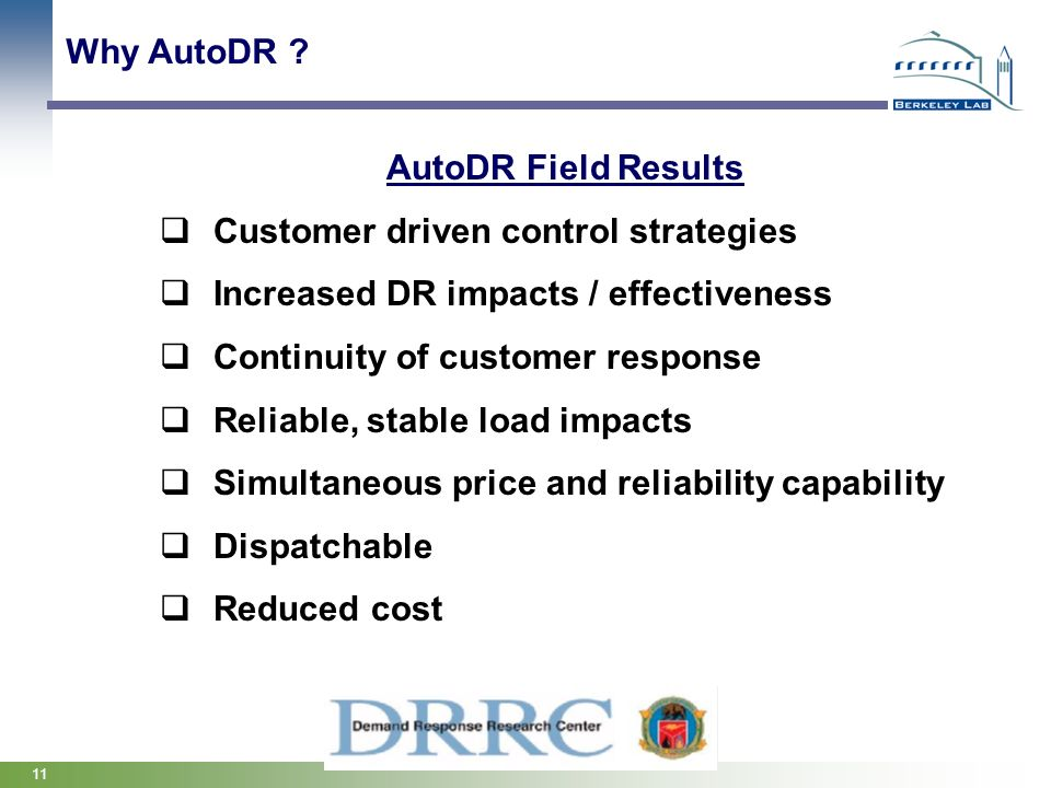 Why AutoDR AutoDR Field Results. Customer driven control strategies. Increased DR impacts / effectiveness.