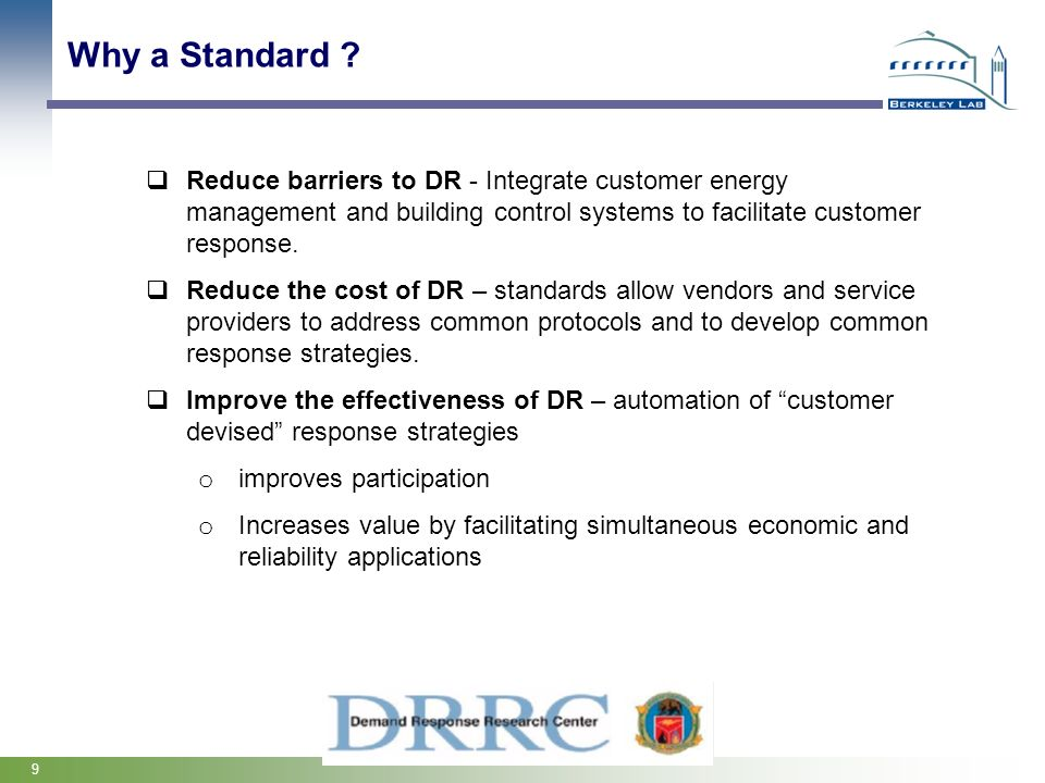 Why a Standard Reduce barriers to DR - Integrate customer energy management and building control systems to facilitate customer response.