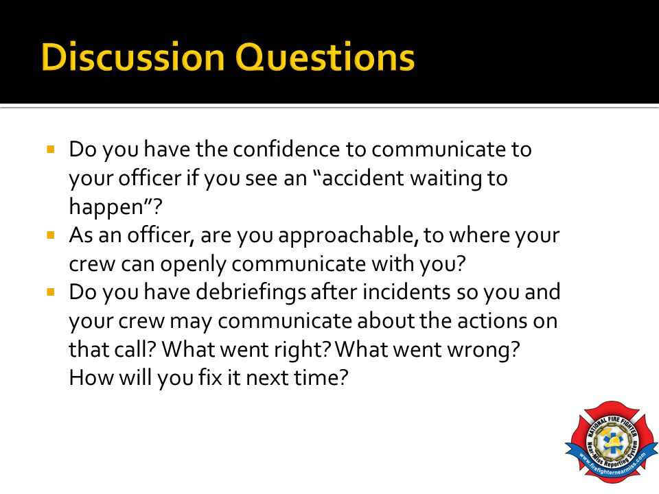 Discussion Questions Do you have the confidence to communicate to your officer if you see an accident waiting to happen