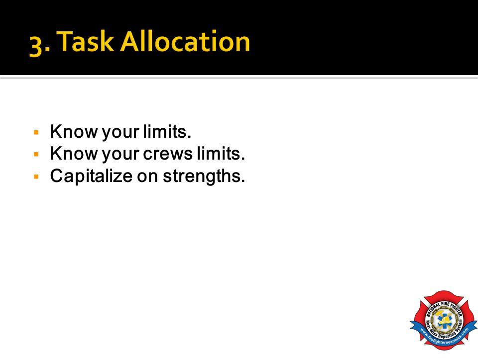 3. Task Allocation Know your limits. Know your crews limits.