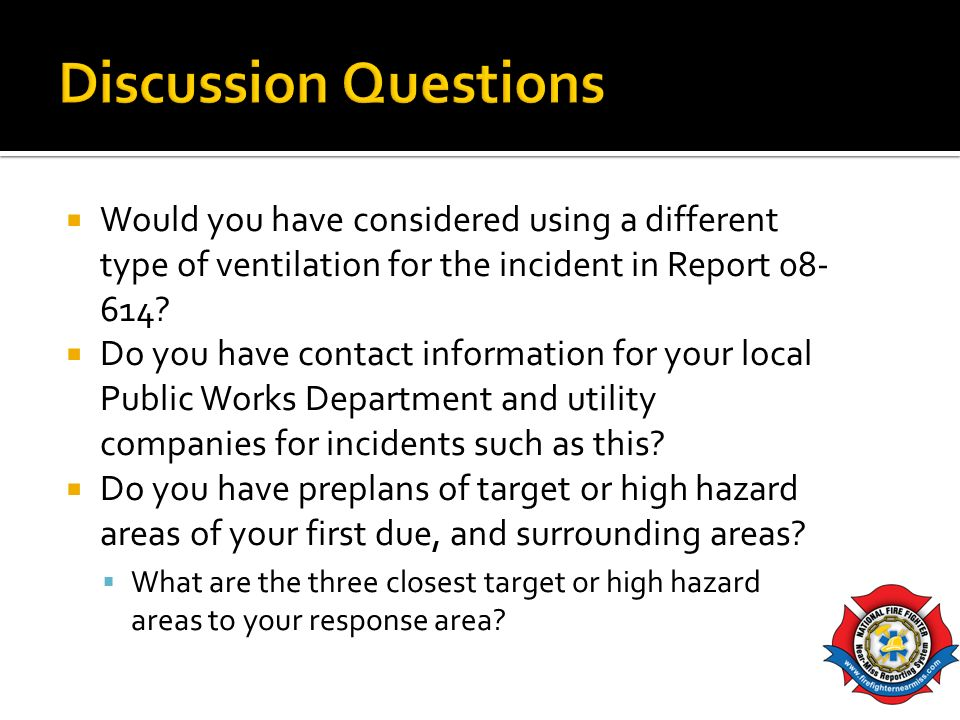 Discussion Questions Would you have considered using a different type of ventilation for the incident in Report 08-614