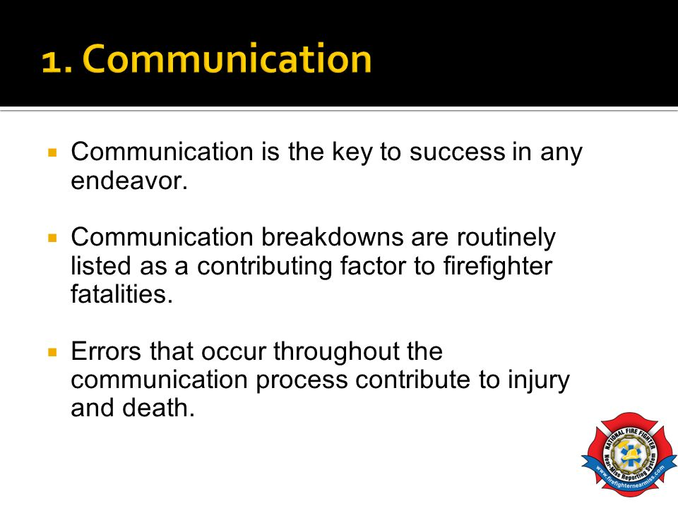 1. Communication Communication is the key to success in any endeavor.