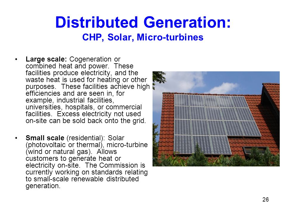 Distributed Generation: CHP, Solar, Micro-turbines