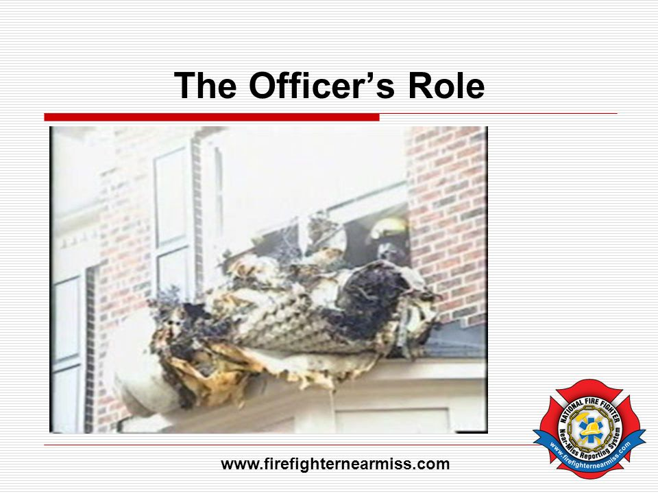 The Officer's Role www.firefighternearmiss.com