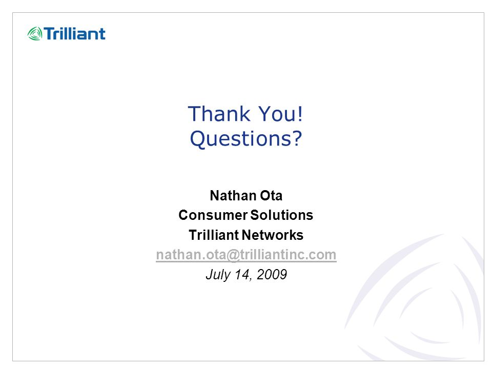 Thank You! Questions Nathan Ota Consumer Solutions Trilliant Networks