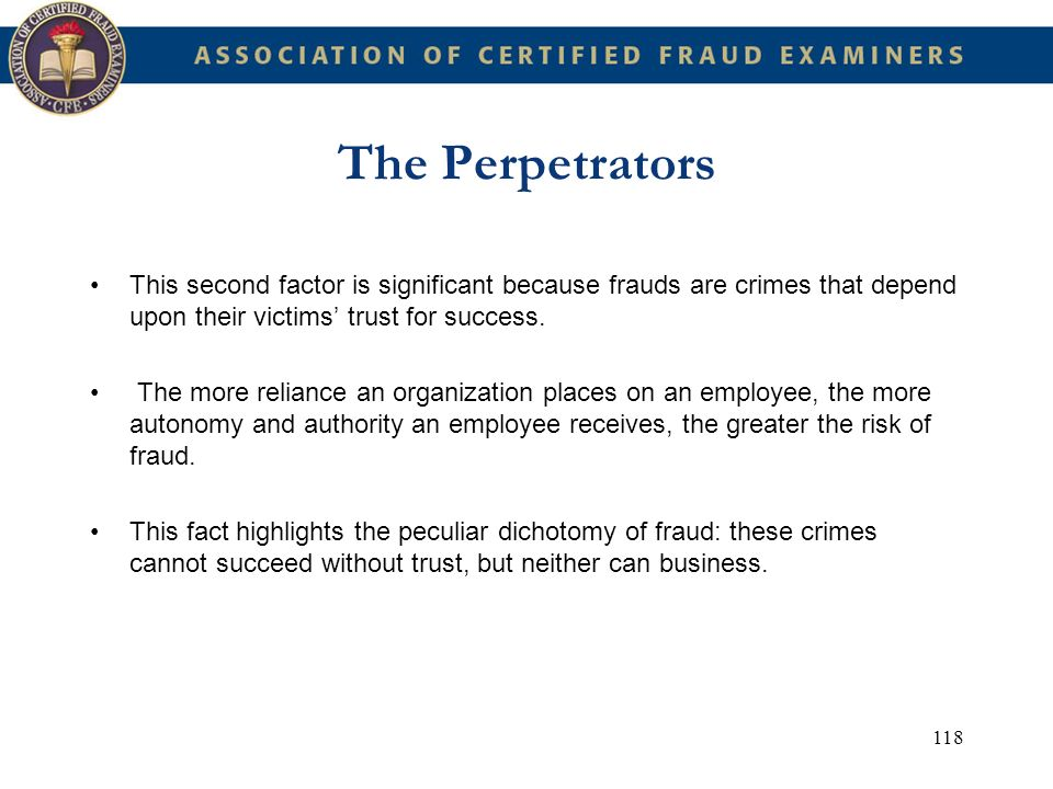 The Perpetrators This second factor is significant because frauds are crimes that depend upon their victims' trust for success.