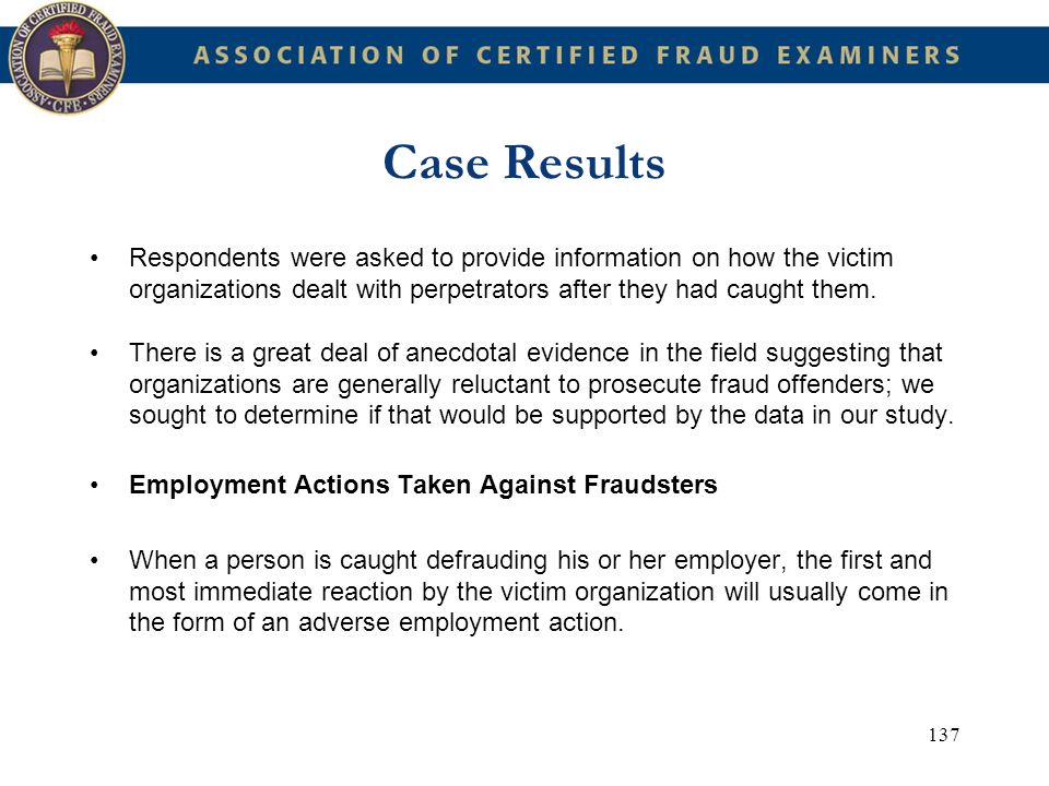 Case Results Respondents were asked to provide information on how the victim organizations dealt with perpetrators after they had caught them.