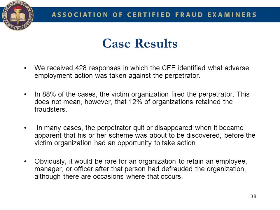 Case Results We received 428 responses in which the CFE identified what adverse employment action was taken against the perpetrator.
