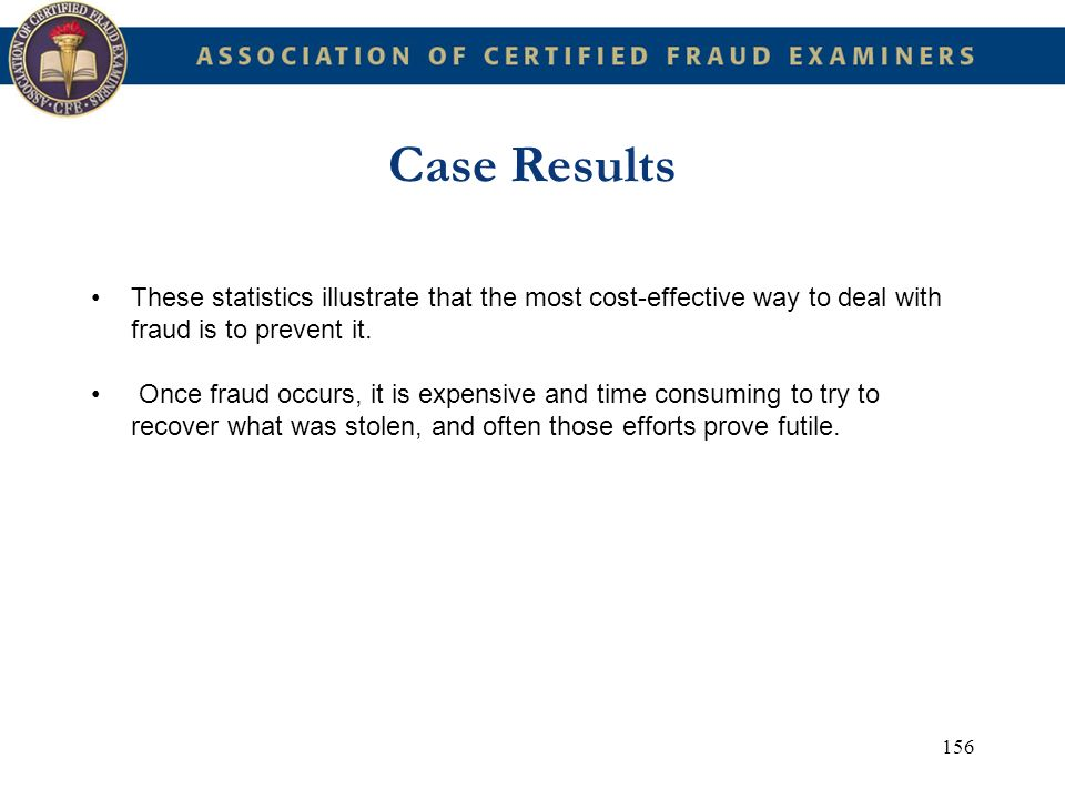 Case Results These statistics illustrate that the most cost-effective way to deal with fraud is to prevent it.