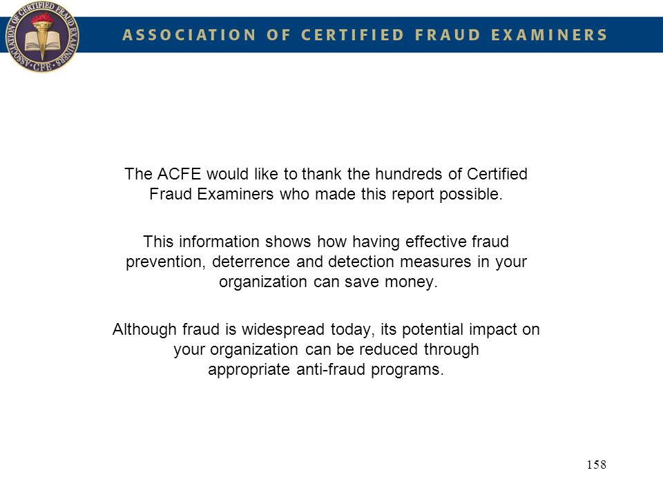 The ACFE would like to thank the hundreds of Certified Fraud Examiners who made this report possible.