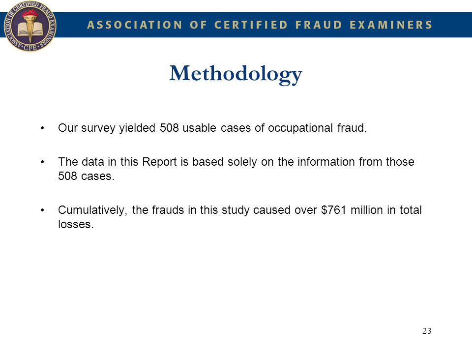 Methodology Our survey yielded 508 usable cases of occupational fraud.