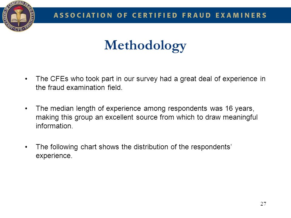 Methodology The CFEs who took part in our survey had a great deal of experience in the fraud examination field.