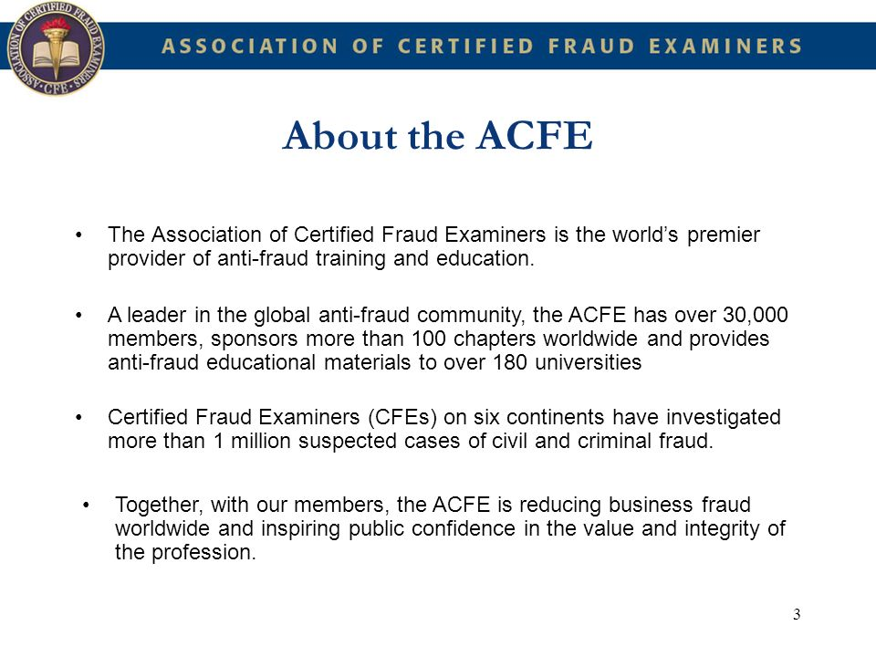 About the ACFE The Association of Certified Fraud Examiners is the world's premier provider of anti-fraud training and education.