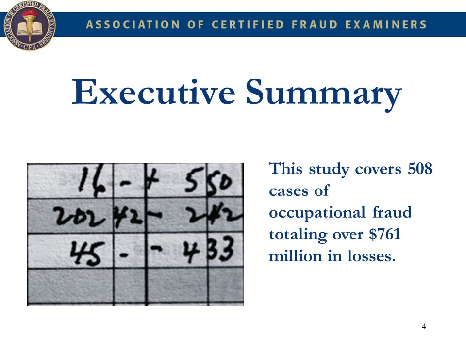 Executive Summary This study covers 508 cases of occupational fraud totaling over $761 million in losses.