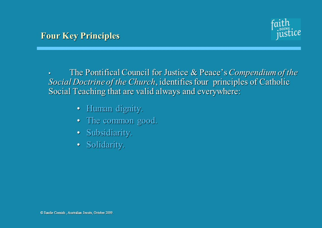 Four Key Principles Human dignity. The common good. Subsidiarity.