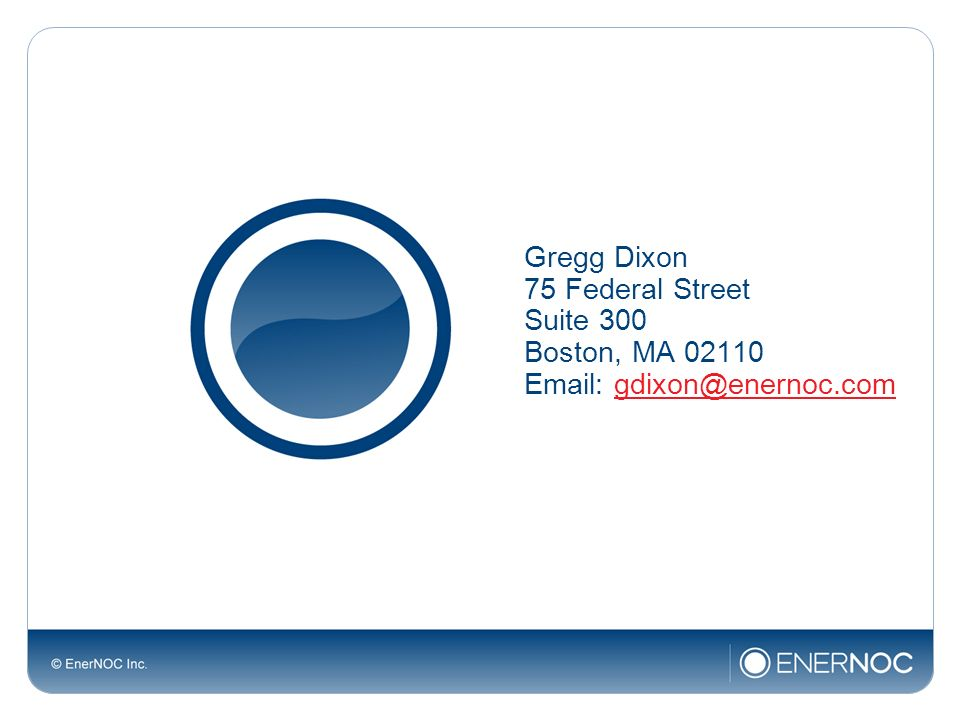 Gregg Dixon 75 Federal Street Suite 300 Boston, MA 02110 Email: gdixon@enernoc.com