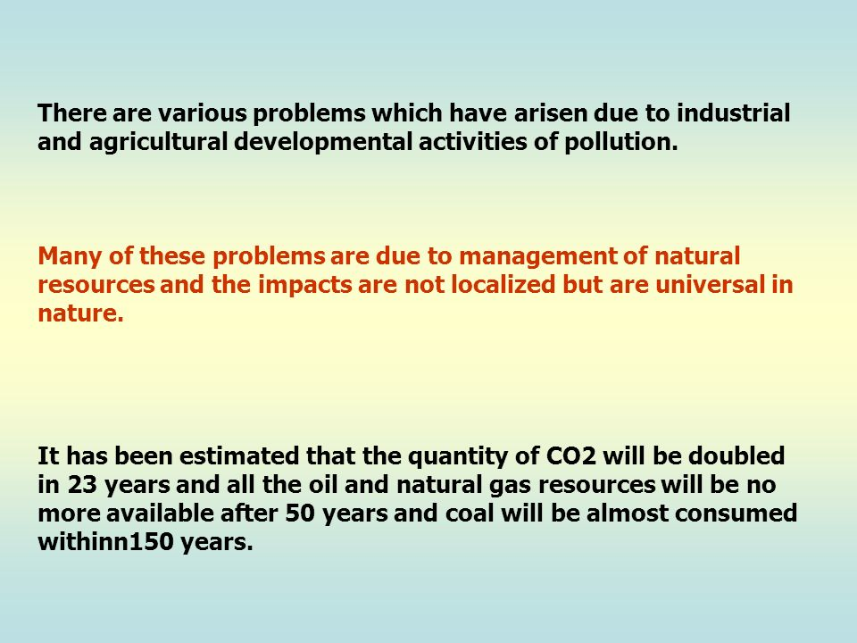 There are various problems which have arisen due to industrial