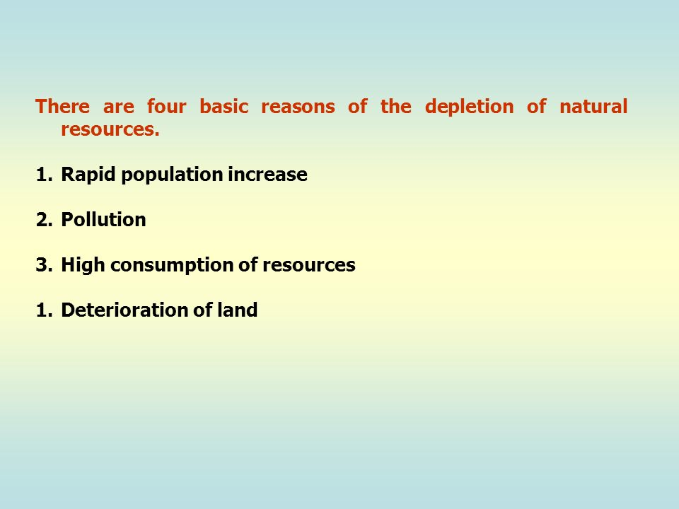 There are four basic reasons of the depletion of natural resources.