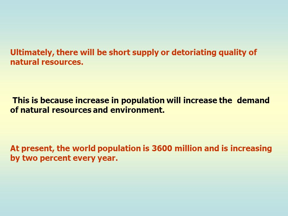 Ultimately, there will be short supply or detoriating quality of