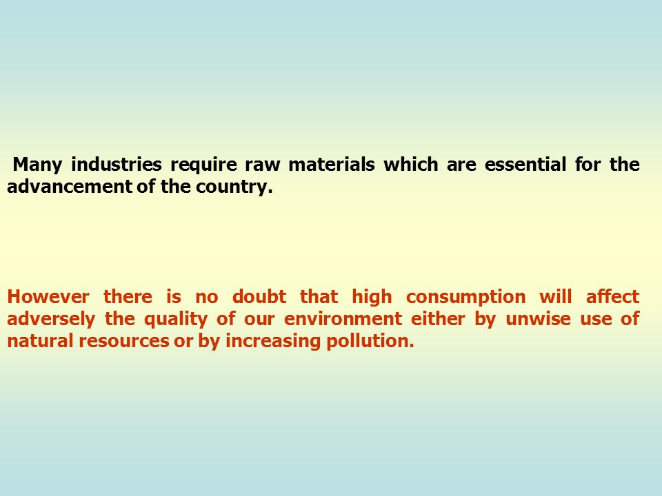 Many industries require raw materials which are essential for the advancement of the country.