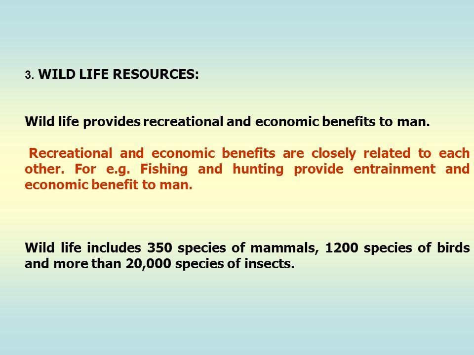 Wild life provides recreational and economic benefits to man.