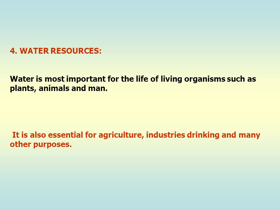4. WATER RESOURCES: Water is most important for the life of living organisms such as. plants, animals and man.