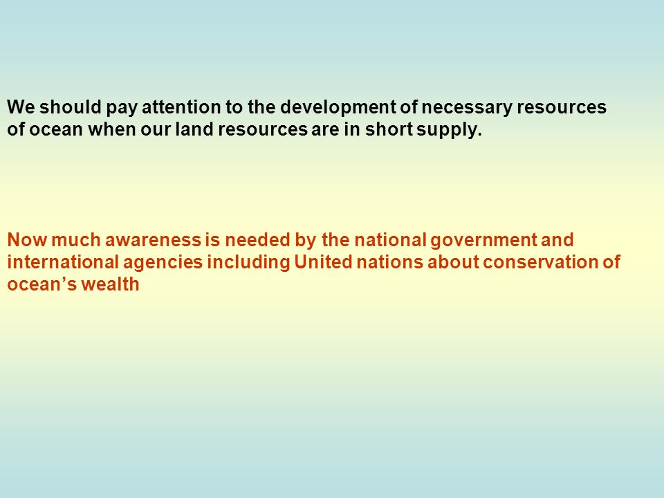 We should pay attention to the development of necessary resources of ocean when our land resources are in short supply.