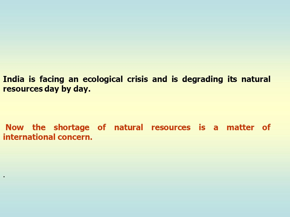 India is facing an ecological crisis and is degrading its natural resources day by day.