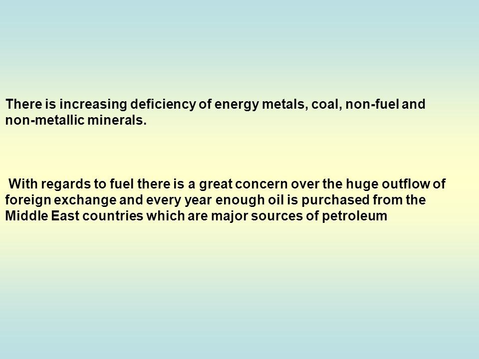 There is increasing deficiency of energy metals, coal, non-fuel and non-metallic minerals.