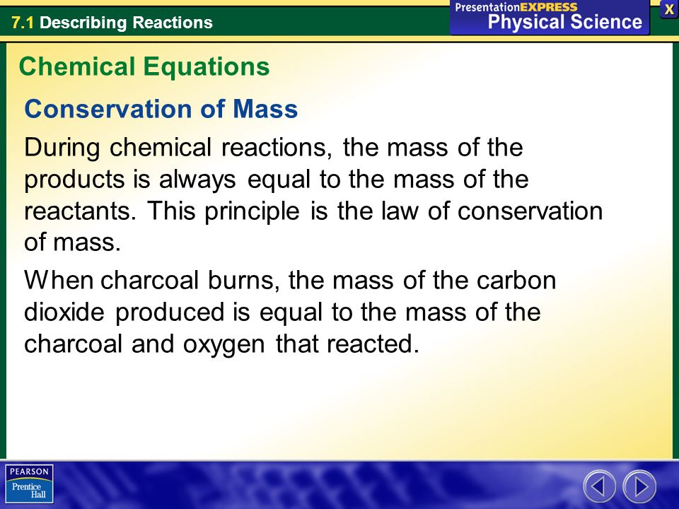 mass of the reactants and products That they are equal to the mass of the products in that reaction mass is always conserved in a chemical reaction if there are 10g of products there are necessarily 10g of.