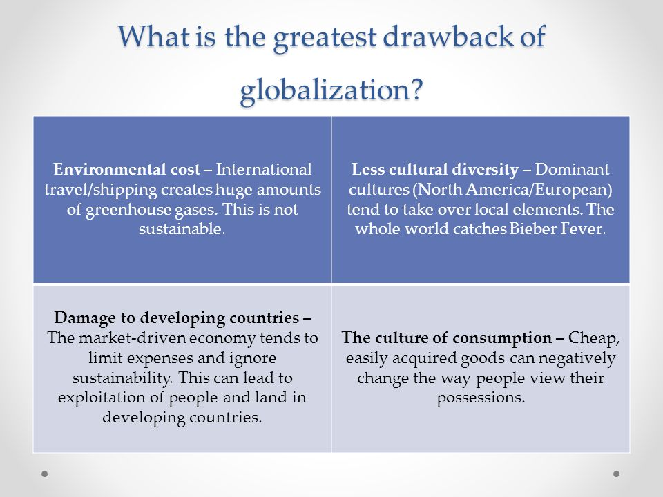 drawbacks of globalization Criticism of globalization is skepticism of the claimed benefits of globalization  many of these  however, these corporations are often transnational specifically  to take advantage of different labor laws, which they can keep implemented with .