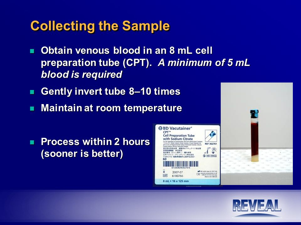 Collecting the Sample Obtain venous blood in an 8 mL cell preparation tube (CPT). A minimum of 5 mL blood is required.