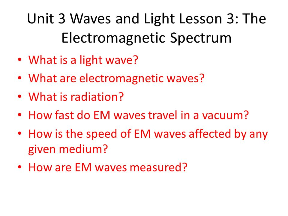 Unit 3 Waves and Light Lesson 3: The Electromagnetic Spectrum