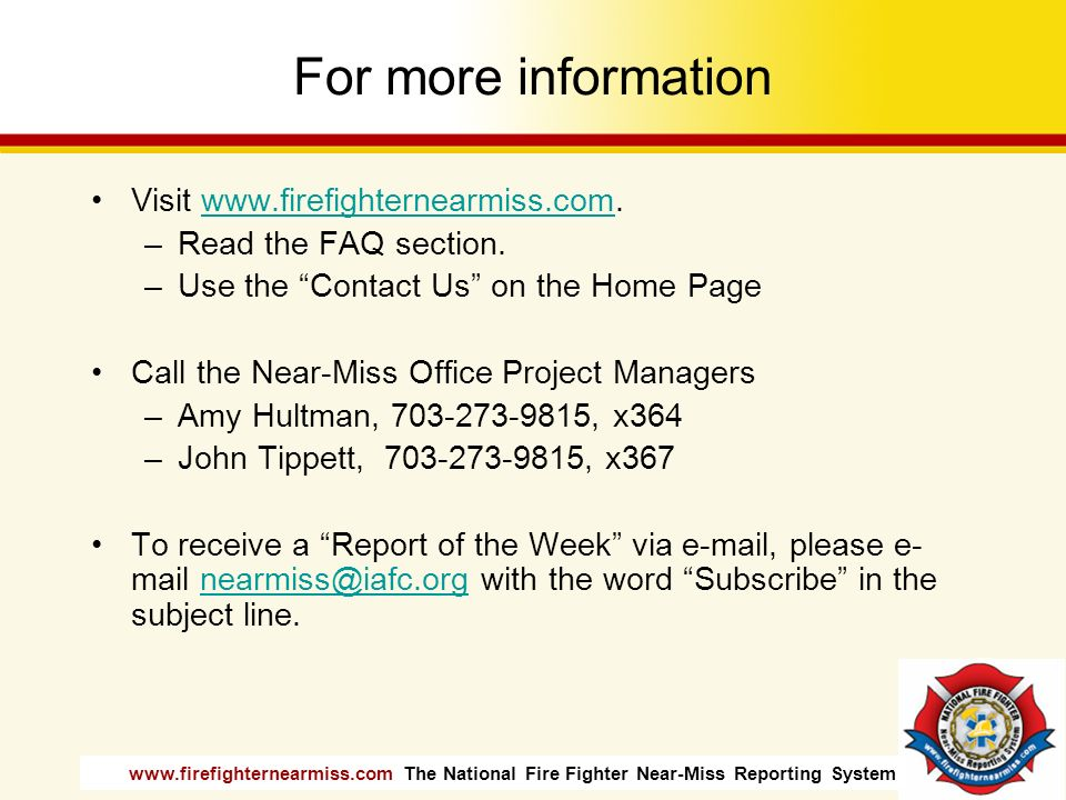 For more information Visit www.firefighternearmiss.com.