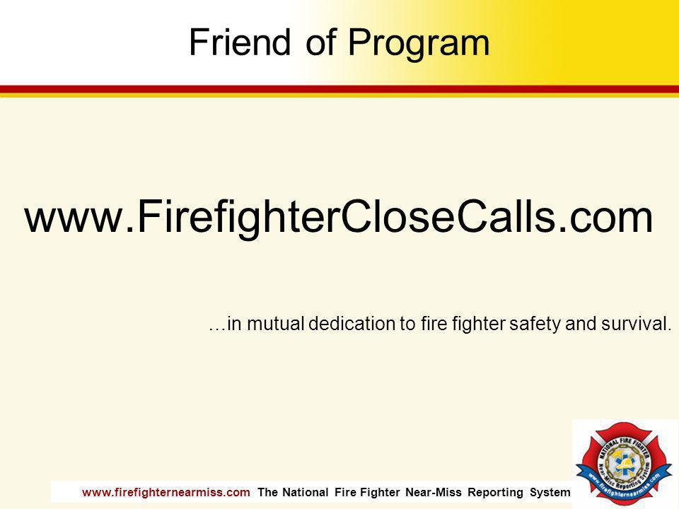 www.FirefighterCloseCalls.com Friend of Program