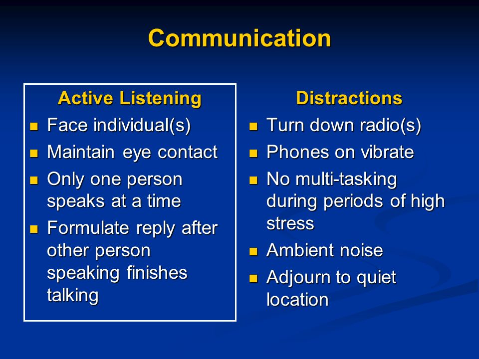 Communication Active Listening Face individual(s) Maintain eye contact