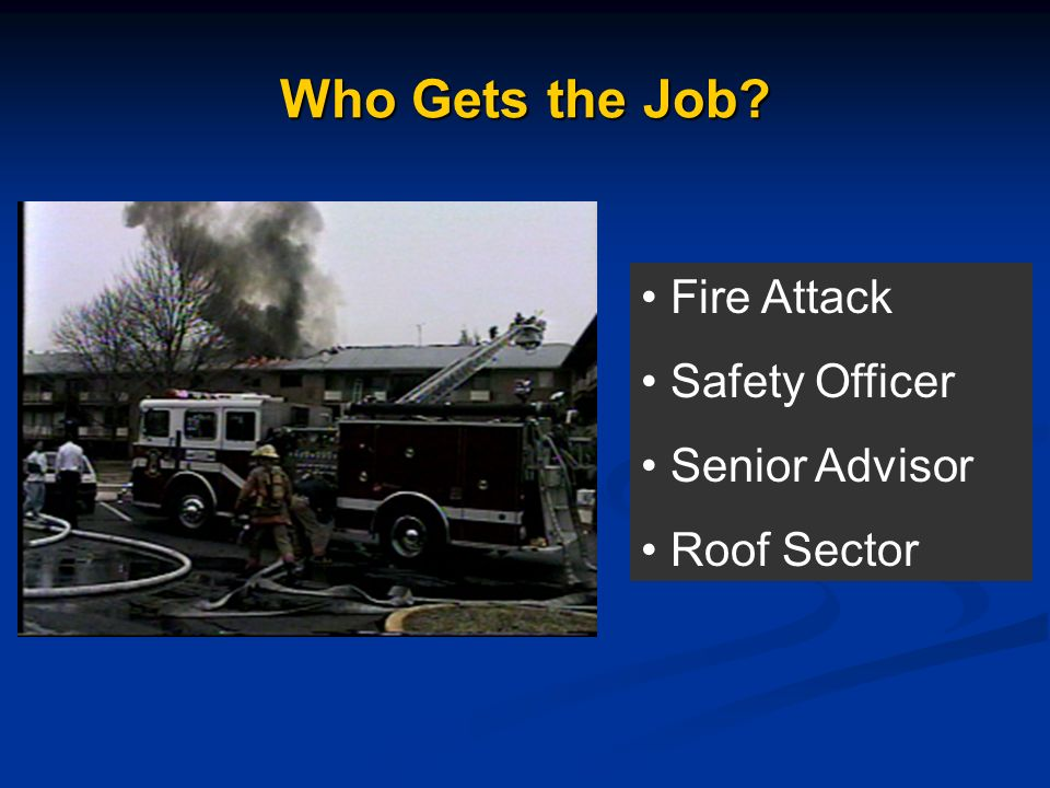 Who Gets the Job Fire Attack Safety Officer Senior Advisor