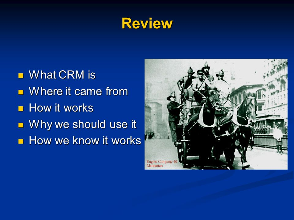 Review What CRM is Where it came from How it works