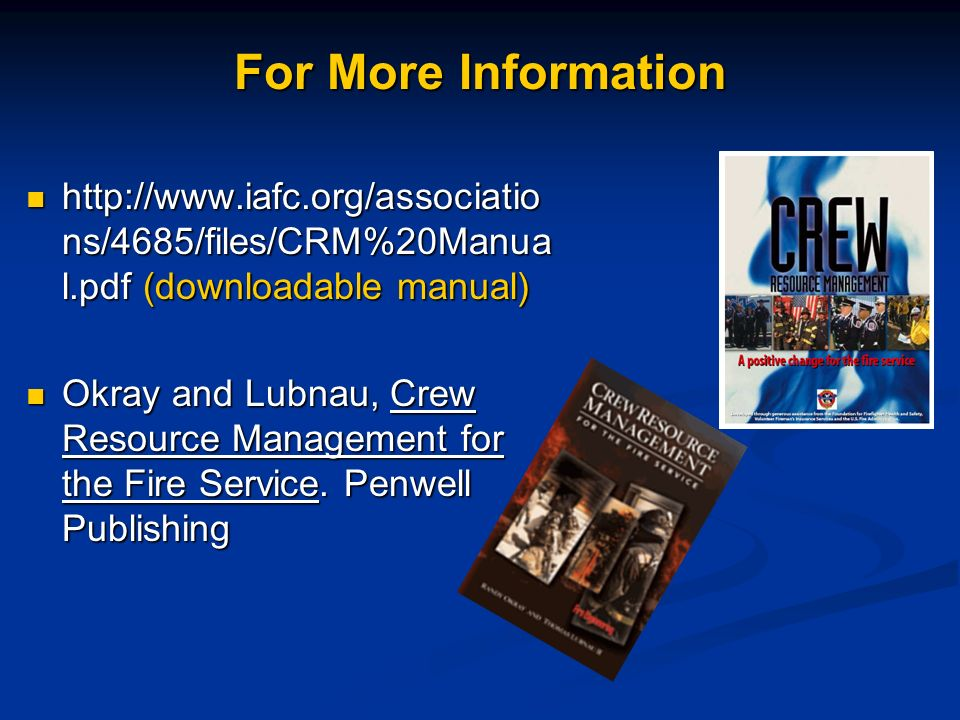 For More Information http://www.iafc.org/associations/4685/files/CRM%20Manual.pdf (downloadable manual)