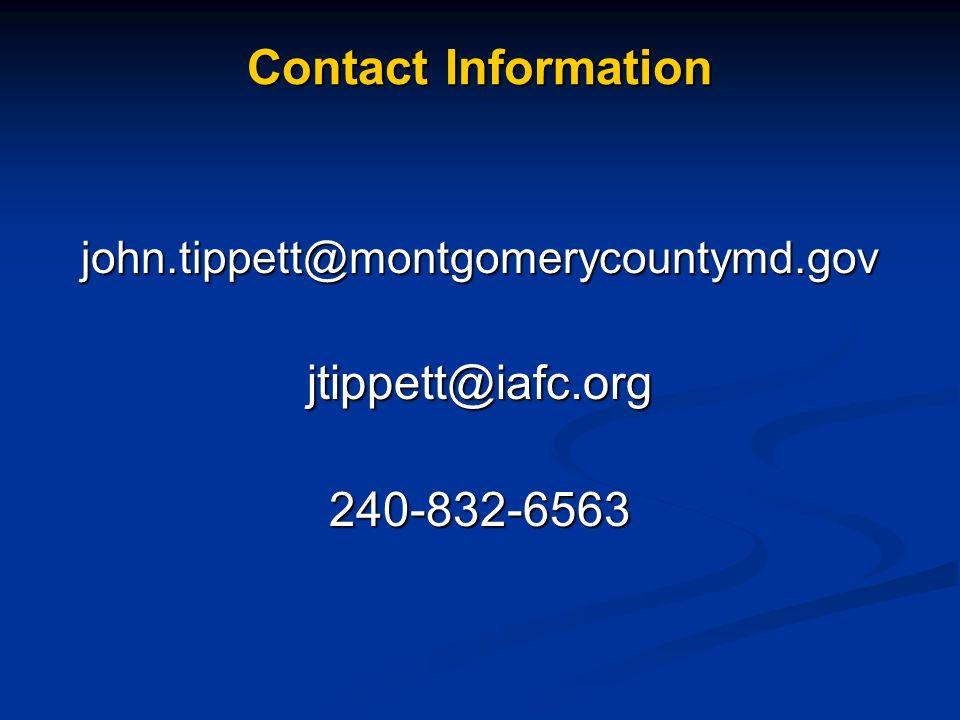 Contact Information john.tippett@montgomerycountymd.gov jtippett@iafc.org 240-832-6563