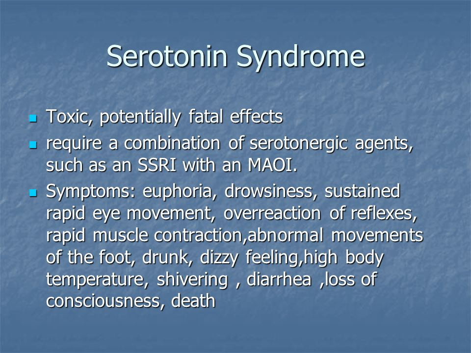 Serotonin Syndrome Toxic, potentially fatal effects