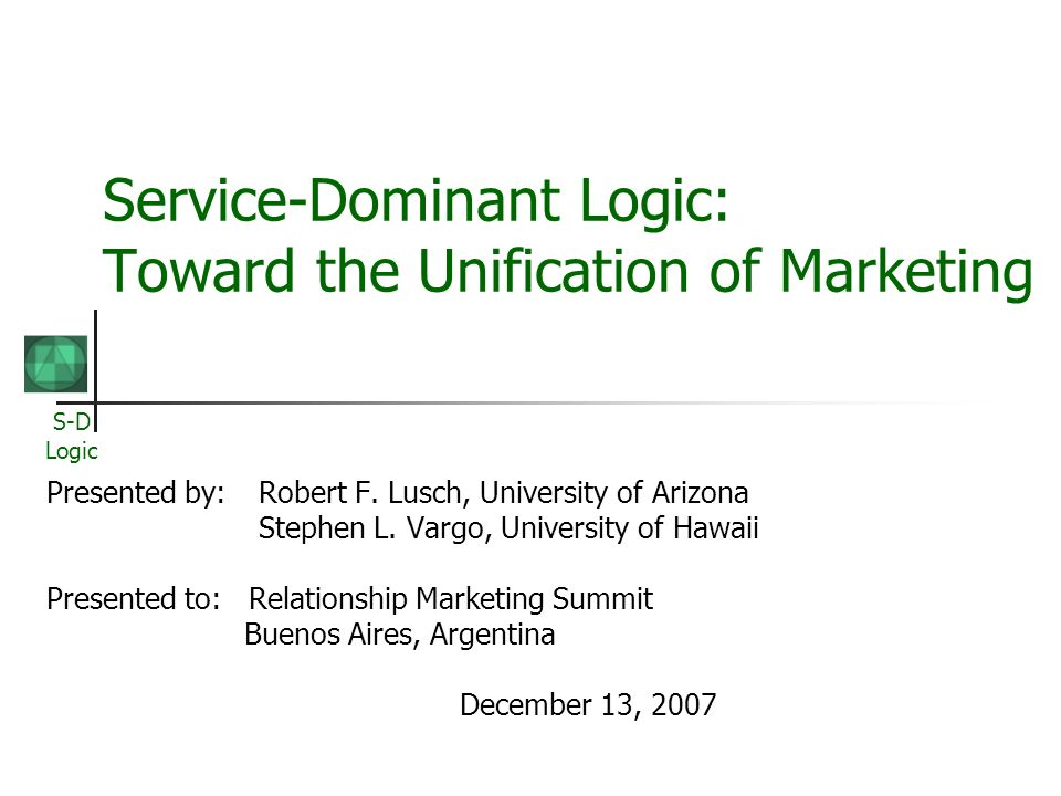 Service-Dominant Logic: Toward the Unification of Marketing