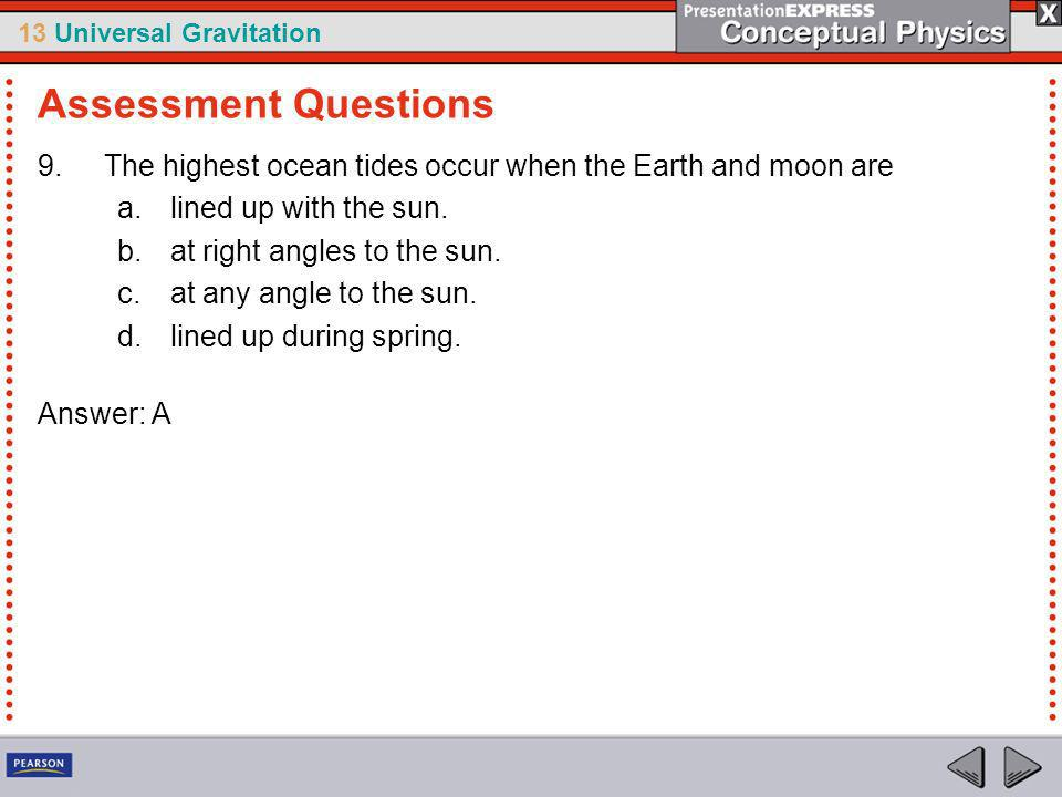 Assessment Questions The highest ocean tides occur when the Earth and moon are. lined up with the sun.