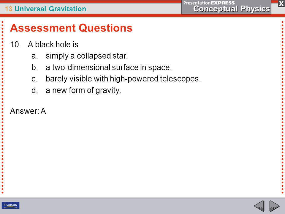 Assessment Questions A black hole is simply a collapsed star.