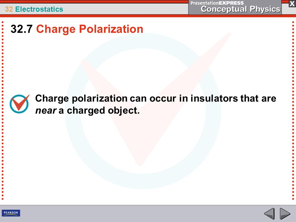 32.7 Charge Polarization Charge polarization can occur in insulators that are near a charged object.