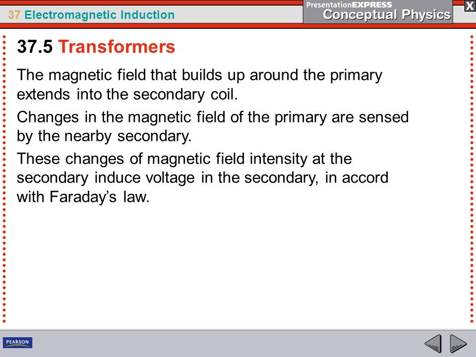 37.5 Transformers The magnetic field that builds up around the primary extends into the secondary coil.